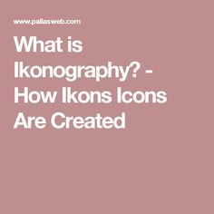 What is Ikonography? - How Ikons Icons Are Created