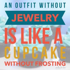 An outfit without jewelry is like a cupcake without frosting stella & dot www.stelladot.com/mariaryoung