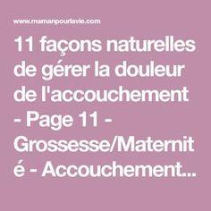 11 façons naturelles de gérer la douleur de l'accouchement - Page 11 - Grossesse/Maternité - Accouchement - Préparation - Mamanpourlavie.com