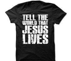 Tell The World That Jesus Lives T Shirt For Men