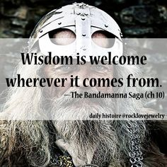 """Viking Saga Wisdom - """"wisdom is welcome wherever it comes from."""""""