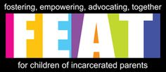 F.E.A.T. (Fostering, Empowering, Advocating, Together) for Children of Incarcerated Parents