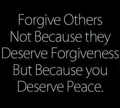 Hard thing to do....but the right thing to do! I forgive you even though you think you did nothing wrong.