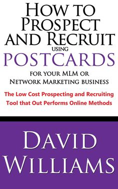 Amazon.com: How to Prospect and Recruit using Postcards for your MLM or Network Marketing Business The Low cost Prospecting and Recruiting Tool that Out Performs Online Methods eBook: David Williams: Kindle Store