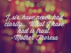 Trust without clarity❤  Mother Theresa
