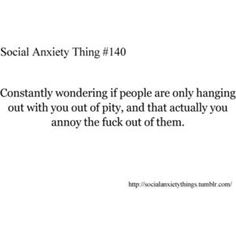 I do wonder this I always have, I dont think I'll ever believe that anyone might genuinely like me