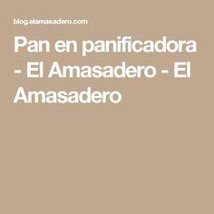 Pan en panificadora - El Amasadero - El Amasadero