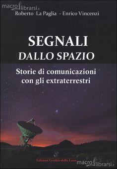 Segnali dallo Spazio - Libro - Storie di comunicazioni con gli Extraterrestri - Roberto La Paglia Enrico Vincenzi Buy online: http://www.macrolibrarsi.it/libri/__segnali-dallo-spazio-libro.php