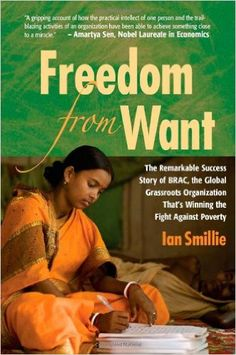 Freedom From Want: The Remarkable Success Story of BRAC, the Global Grassroots Organization That's Winning the Fight Against Poverty: Ian Smillie: 8601404777523: Amazon.com: Books