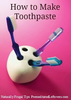 How to make your own toothpaste - Homemade toothpaste recipes