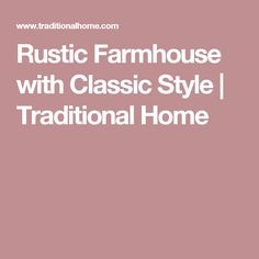 Rustic Farmhouse with Classic Style | Traditional Home