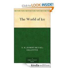 Amazon.com: The World of Ice eBook: R. M. (Robert Michael) Ballantyne: Books