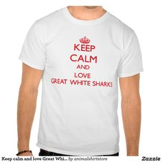Keep calm and love Great White Sharks Tshirts