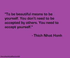 To be beautiful means to be yourself. You don't need to be accepted by others. You need to accept yourself. #quote