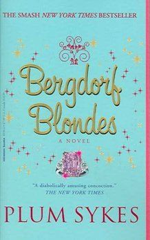 Bergdorf Blondes    - Beach read  - Lessons learned (from the critic, Cristina Alger): Write what you know. And don't judge a book by its Tiffany-blue cover.