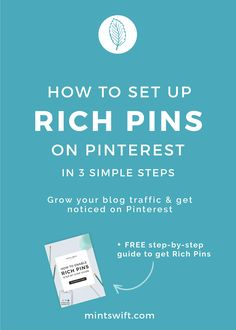 How to set up Rich Pins on Pinterest in 3 simple steps. Grow your blog traffic & get noticed on Pinterest (+ FREE step-by-step guide to get Rich Pins) - MintSwift