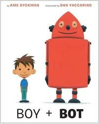 Boy + Bot, written by Ame Dyckman and illustrated by Dan Yaccarino: I love perfect stories like this for sharing with our youngest  readers. They give little ones a real purpose for learning to read and stories that beg to be read time and time again.     This book by debut author Ame Dyckman features a small boy and a meeting he has with a robot. They are immediate friends, and find it easy to have fun together. When the robot's power switch is accidentally turned off, the boy senses....