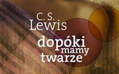 Dopóki mamy twarze to niemal nieznane w Polsce arcydzieło C. S. Lewisa, autora Opowieści z Narnii; jego ostatnia powieść, napisana dla dorosłych czytelników.