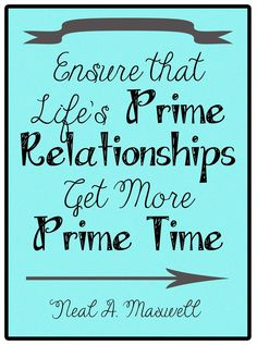 Giving Prime Relationships Prime Time. We should be sure we structure our days so our prime relationships get our prime time.