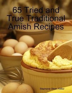 """65 Tried and True Traditional Amish Recipes"" - Good, hearty food from the traditions of plain living."