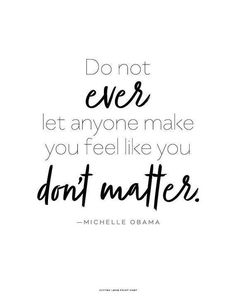 Michelle Obama quote You Matter Printable Art x 11 Doing Me Quotes, Life Quotes Love, Change Quotes, Woman Quotes, True Quotes, Quotes To Live By, Qoutes, Cherish Quotes, Inspire Quotes