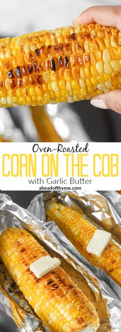 Oven-Roasted Corn on the Cob with Garlic Butter: When it is inconvenient to grill your corn on the cob, try buttery, oven-roasted corn on the cob with garlic butter instead! | aheadofthyme.com via @aheadofthyme