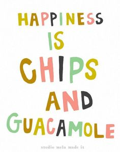 Happines is chips and guacamole