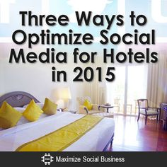"Here are 3 ""out of the box"" ways to optimize social media for your hotel to make 2015 it's best year ever!"