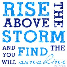 """""""Rise above the storm and you will find the sunshine.""""    My images are free for your personal use, all that I ask is a link back and credit when you share. Thanks! {quote2art}"""
