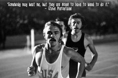 Steve Prefontaine. Somebody may beat me, but they are going to have to bleed to do it.