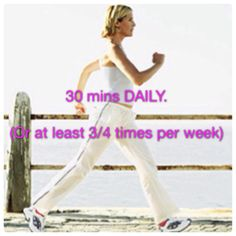 STEP 4) EXERCISE                                          -walk 30 mins or 10,000 steps (using a pedometer) daily.                                               Do something physical you enjoy for 30 mins a day