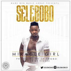 Music: Selebobo – Miracle Girl