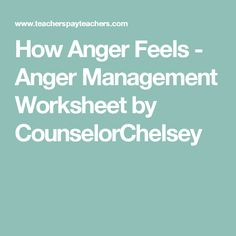How Anger Feels - Anger Management Worksheet by CounselorChelsey