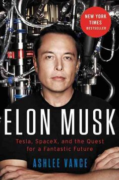 Elon Musk: Tesla, SpaceX, and the Quest for a Fantastic Future by Ashlee Vance ... An authorized portrait of one of Silicon Valley's most dynamic entrepreneurs evaluates his role in the successes of such innovations as Tesla and Space X while evaluating America's technological competitiveness.