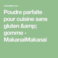 Poudre parfaite pour cuisine sans gluten & gomme - MakanaiMakanai