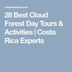 28 Best Cloud Forest Day Tours & Activities | Costa Rica Experts