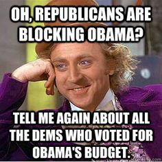 Oh, republicans are blocking obama? tell me again about all the dems who voted for Obama's budget.