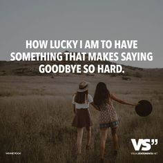 How lucky I am to have something that makes saying goodbye so hard. - VISUAL STATEMENTS®