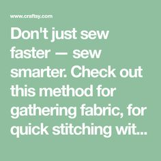 Don't just sew faster — sew smarter. Check out this method for gathering fabric, for quick stitching without sacrificing high-quality results: