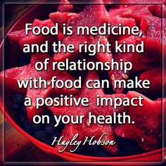 Food is medicine, and the right kind of relationship with food can make a positive impact on your health –