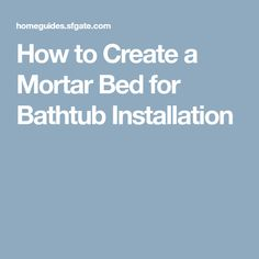 How To Create A Mortar Bed For Bathtub Installation Shower Units, Jacuzzi,  Bathtub,