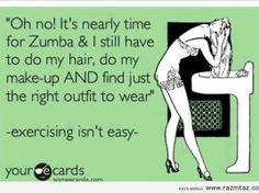 OH NO !!! IT'S TIME FOR ZUMBA AND I ....