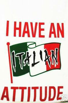 I have an Italian attitude