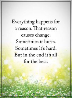change quotes Everything happens for a reason. Sometimes it hurts. But in the end it's all for the best. Change Quotes, Quotes To Live By, Me Quotes, Motivational Quotes, Funny Quotes, Inspirational Quotes, Qoutes, Hard Choices Quotes, Sign Quotes