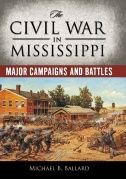 IU East Login Required-E-Book     The Civil War in Mississippi : Major Campaigns and Battles     Book Jacket  Authors:     Ballard, Michael B. Publication Information:     In Heritage of Mississippi Series.Jackson : University Press of Mississippi for the Mississippi Historical Society and the Mississippi Dept. of. 2011 Description:     eBook.  Categories:     HISTORY / United States / State & Local / General Related ISBNs:     9781604738421. 9781604738438.