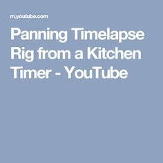 Panning Timelapse Rig from a Kitchen Timer - YouTube