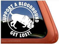 Support a Bloodhound- Get Lost! Dog Vinyl Window Decal Sticker ,$6.89