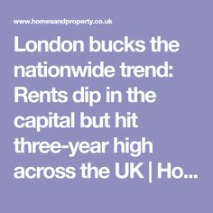 London bucks the nationwide trend: Rents dip in the capital but hit three-year high across the UK | Homes and Property