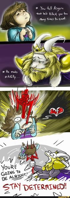 Oh my god NO! Asgore! That's not how you help the child!