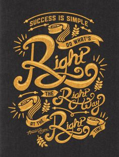 Success is simple. Do what's right the right way at the right time.